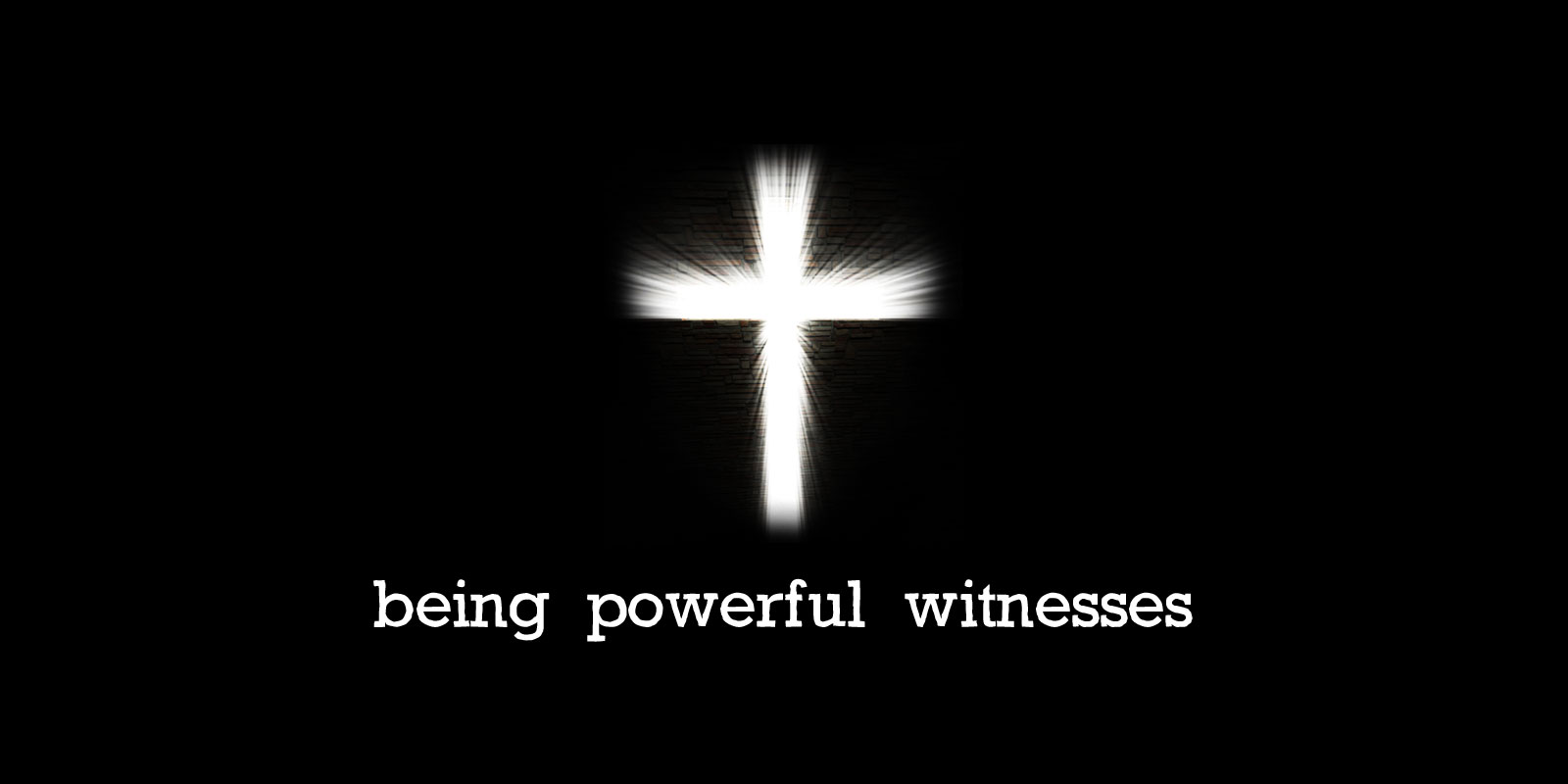 Being Powerful Witnesses Part 3